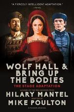 Wolf Hall & Bring Up the Bodies : The Stage Adaptation - Hilary Mantel