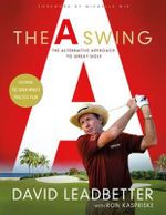 The a Swing : The Revolutionary Alternative Approach to Great Golf - David Leadbetter