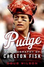 Pudge : The Biography of Carlton Fisk - Doug Wilson