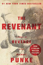 The Revenant : A Novel of Revenge - Michael Punke