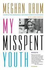 My Misspent Youth : Essays - Meghan Daum