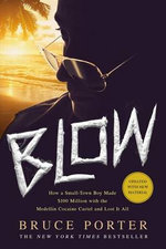 Blow : How a Small-Town Boy Made $100 Million with the Medellin Cocaine Cartel and Lost It All - Bruce Porter
