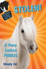 Stolen! a Pony Called Pebbles : Rainbow Street Shelter - Wendy Orr