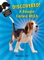 Discovered! a Beagle Called Bella : Rainbow Street Shelter - Wendy Orr
