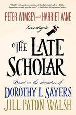 The Late Scholar : Lord Peter Wimsey/Harriet Vane Mysteries - Jill Paton Walsh