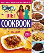 The Hungry Girl Diet Cookbook : Healthy Recipes for Mix-N-Match Meals & Snacks - Lisa Lillien
