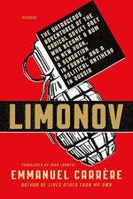 Limonov : The Outrageous Adventures of the Radical Soviet Poet Who Became a Bum in New York, a Sensation in France, and a Political Antihero in Russia - Emmanuel Carrere
