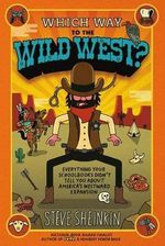 Which Way to the Wild West? : Everything Your Schoolbooks Didn't Tell You about Westward Expansion - Steve Sheinkin