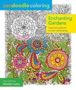 Zendoodle Coloring: Enchanted Gardens : Captivating Florals to Color and Display - Nikolett Corly