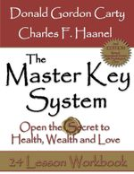 The Master Key System : 2nd Edition: Open the Secret to Health, Wealth and Love, 24 Lesson Workbook - Charles F. Haanel