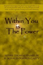 Within You Is the Power : Inspired and Energized by the Power Lying Hidden in Us, We Can Ride from the Ashes of Our Dead Hopes to Build a New Li - Henry Thomas Hamblin