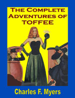 The Complete Adventures of Toffee - Charles F. Myers
