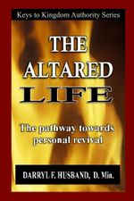 The Altared Life : The Pathway Towards Personal Revival - Darryl F. Husband