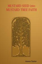 Mustard Seed Into Mustard Tree Faith - James Tarter