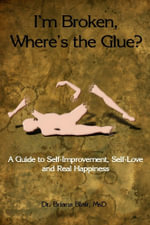I'm Broken, Where's the Glue? : A Guide to Self-Improvement, Self-Love and Real Happiness - MsD, Dr. Briana Blair