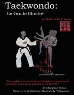Taekwondo : Le Guide Illustr - Gilles R. Savoie
