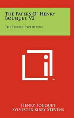 The Papers of Henry Bouquet, V2 : The Forbes Expedition - Henry Bouquet