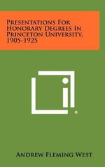 Presentations for Honorary Degrees in Princeton University, 1905-1925 - Andrew Fleming West