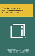 The Economics of Unemployment Compensation - Richard Allen Lester