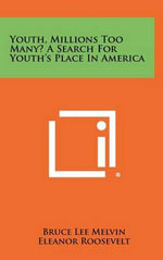 Youth, Millions Too Many? a Search for Youth's Place in America - Bruce Lee Melvin