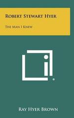 Robert Stewart Hyer : The Man I Knew - Ray Hyer Brown