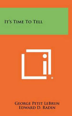 It's Time to Tell : University of California Publications in American ... - George Petit Lebrun