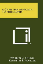 A Christian Approach to Philosophy - Warren C. Young