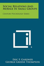 Social Relations and Morale in Small Groups : Century Psychology Series - Eric F. Gardner