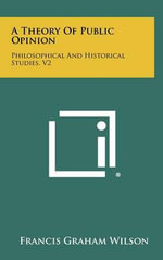 A Theory of Public Opinion : Philosophical and Historical Studies, V2 - Francis Graham Wilson
