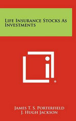 Life Insurance Stocks as Investments - James T. S. Porterfield