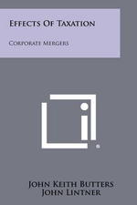 Effects of Taxation : Corporate Mergers - John Keith Butters
