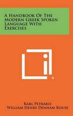 A Handbook of the Modern Greek Spoken Language with Exercises - Karl Petraris