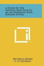 A Study of the Critical Heat Flux in an Accelerating Pool Boiling System - Jim Mills Adams