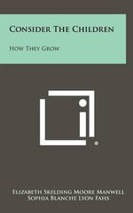 Consider the Children : How They Grow - Elizabeth Skelding Moore Manwell