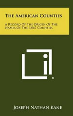 The American Counties : A Record of the Origin of the Names of the 3,067 Counties - Joseph Nathan Kane