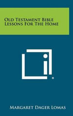 Old Testament Bible Lessons for the Home - Margaret Dager Lomas