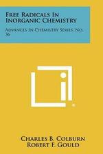 Free Radicals in Inorganic Chemistry : Advances in Chemistry Series, No. 36 - Charles B. Colburn