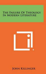 The Failure of Theology in Modern Literature - John Killinger