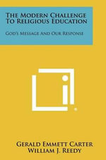 The Modern Challenge to Religious Education : God's Message and Our Response - Gerald Emmett Carter