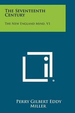 The Seventeenth Century : The New England Mind, V1 - Perry Gilbert Eddy Miller