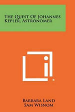 The Quest of Johannes Kepler, Astronomer - Barbara Land