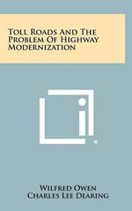 Toll Roads and the Problem of Highway Modernization : With an Introduction by Siegfried Sassoon - Wilfred Owen