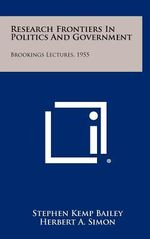 Research Frontiers in Politics and Government : Brookings Lectures, 1955 - Stephen Kemp Bailey
