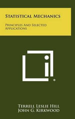 Statistical Mechanics : Principles and Selected Applications - Terrell Leslie Hill
