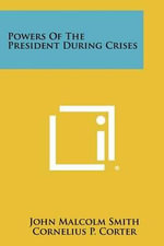 Powers of the President During Crises - John Malcolm Smith