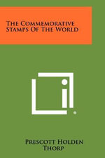 The Commemorative Stamps of the World - Prescott Holden Thorp