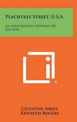 Peachtree Street, U.S.A. : An Affectionate Portrait of Atlanta - Celestine Sibley