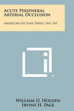 Acute Peripheral Arterial Occlusion : American Lecture Series, No. 141 - William D. Holden