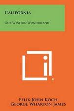 California : Our Western Wonderland - Felix John Koch