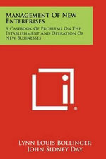 Management of New Enterprises : A Casebook of Problems on the Establishment and Operation of New Businesses - Lynn Louis Bollinger